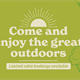 Come and enjoy the great outdoors