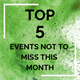 Top 5 events not to miss this month