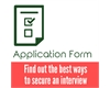 find out the best ways to secure an interview - application form
